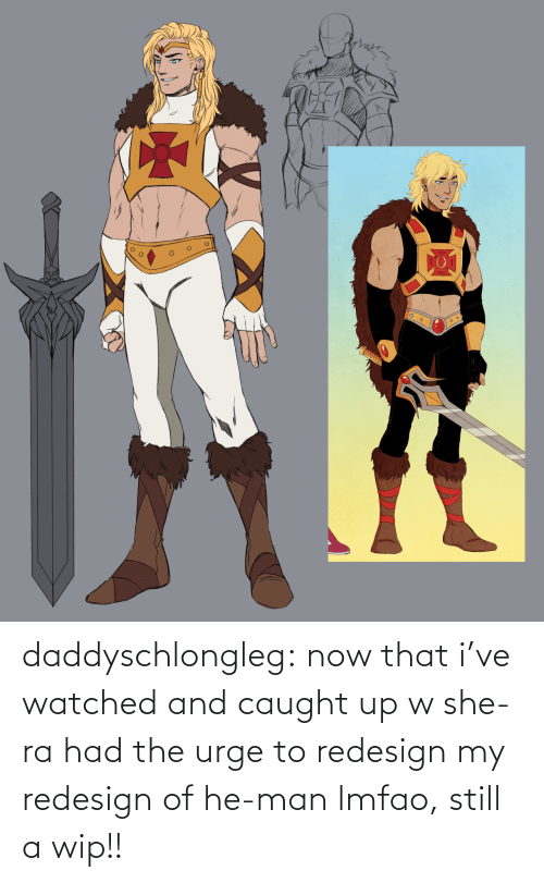 Caught: daddyschlongleg:  now that i've watched and caught up w she-ra had the urge to redesign my redesign of he-man lmfao, still a wip!!