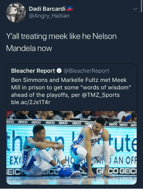 """Meek Mill, Nelson Mandela, and Sports: Dadi Barcardi  @Angr  Y'all treating meek like he Nelson  Mandela now  Bleacher Report·@BleacherReport  Ben Simmons and Markelle Fultz met Meek  Mill in prison to get some """"words of wisdom""""  ahead of the playoffs, per @TMZ_Sports  ble.ac/2Js1T4r  AMSUN  EEX  EICRO 4C  HO AN OF"""