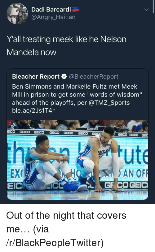 """Blackpeopletwitter, Meek Mill, and Nelson Mandela: Dadi Barcardi  @Angr  Y'all treating meek like he Nelson  Mandela now  Bleacher Report·@BleacherReport  Ben Simmons and Markelle Fultz met Meek  Mill in prison to get some """"words of wisdom""""  ahead of the playoffs, per @TMZ_Sports  ble.ac/2Js1T4r  AMSUN  EEX  EICRO 4C  HO AN OF <p>Out of the night that covers me… (via /r/BlackPeopleTwitter)</p>"""