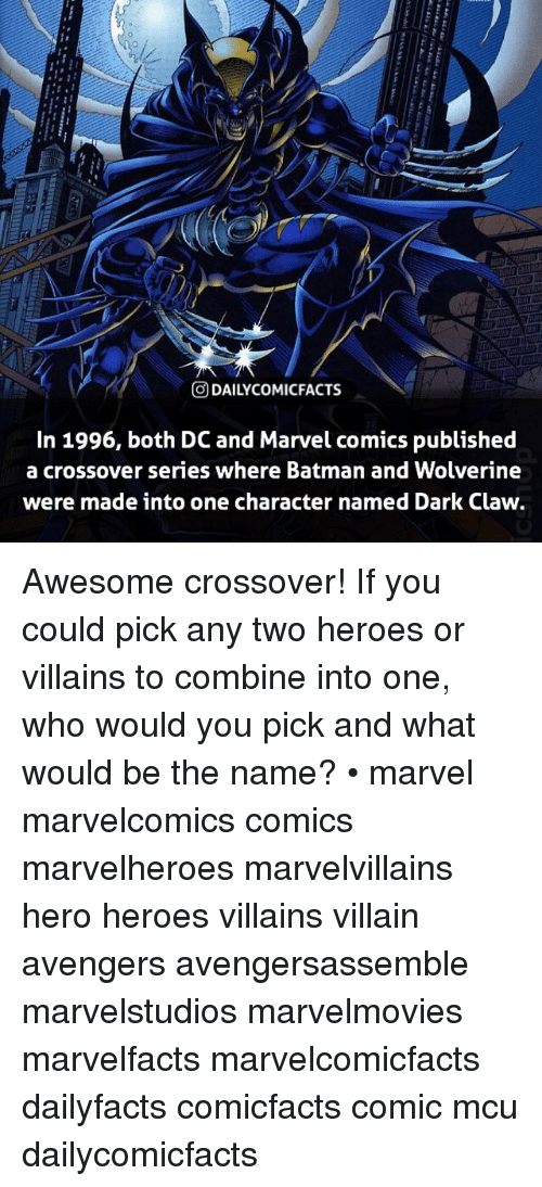Marvel Comics: DAI LYCOMICFACTS  In 1996, both DC and Marvel comics published  a crossover series where Batman and Wolverine  were made into one character named Dark Claw. Awesome crossover! If you could pick any two heroes or villains to combine into one, who would you pick and what would be the name? • marvel marvelcomics comics marvelheroes marvelvillains hero heroes villains villain avengers avengersassemble marvelstudios marvelmovies marvelfacts marvelcomicfacts dailyfacts comicfacts comic mcu dailycomicfacts