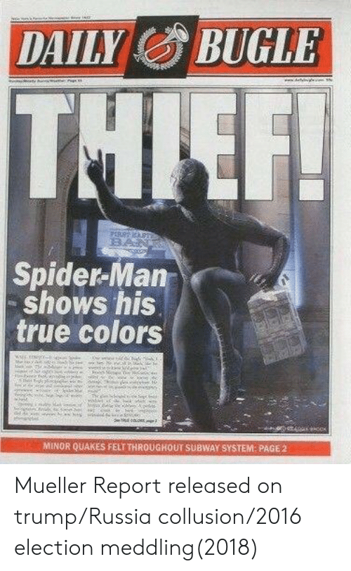 2016 Election: DAILBUGLE  Spider-Man  shows his  true colors  MINOR QUAKES FELTTHROUGHOUT SUBWAY SYSTEM PAGE,2 Mueller Report released on trump/Russia collusion/2016 election meddling(2018)