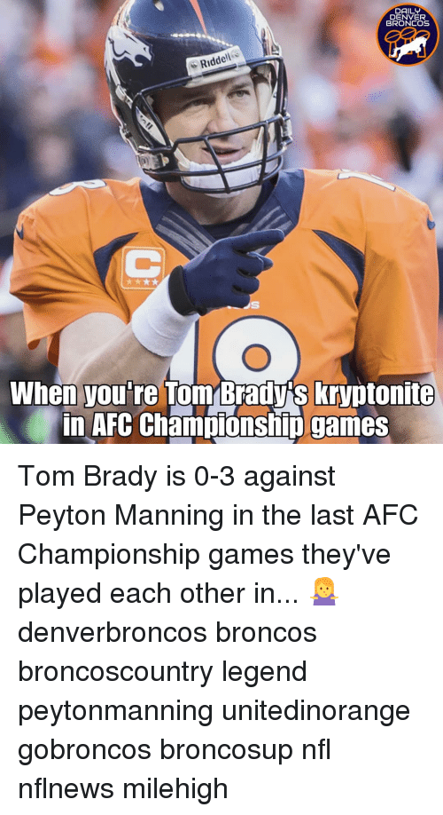 Peyton Manning: DAILY  DENVER  BRONCOS  Riddell  When you're Tom Brady's kryptonite  in AFC Champiónship games Tom Brady is 0-3 against Peyton Manning in the last AFC Championship games they've played each other in... 🤷‍♀️ denverbroncos broncos broncoscountry legend peytonmanning unitedinorange gobroncos broncosup nfl nflnews milehigh