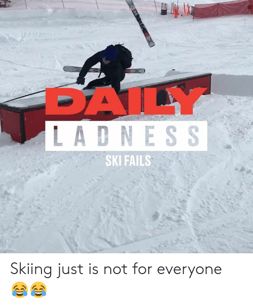 Dank, 🤖, and Ski: DAILY  LADNESS  SKI FAILS Skiing just is not for everyone 😂😂