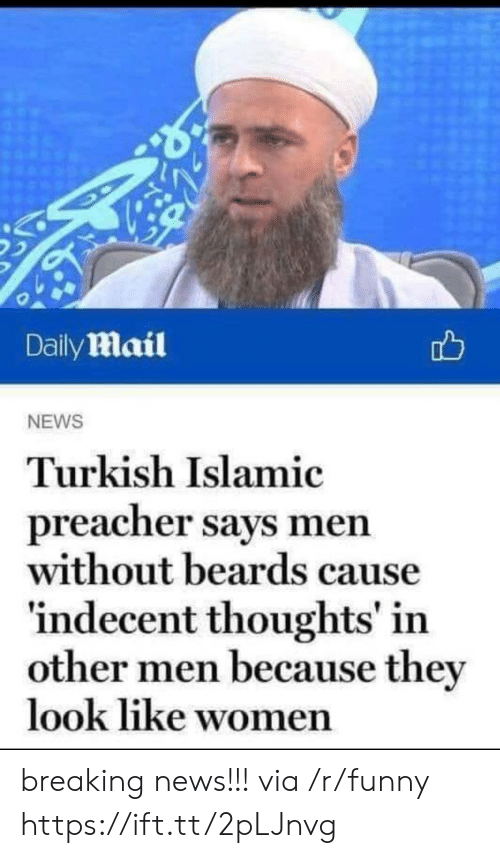 Other Men: Daily mail  NEWS  Turkish Islamic  preacher says men  without beards cause  indecent thoughts' in  other men because the  look like wo  men breaking news!!! via /r/funny https://ift.tt/2pLJnvg