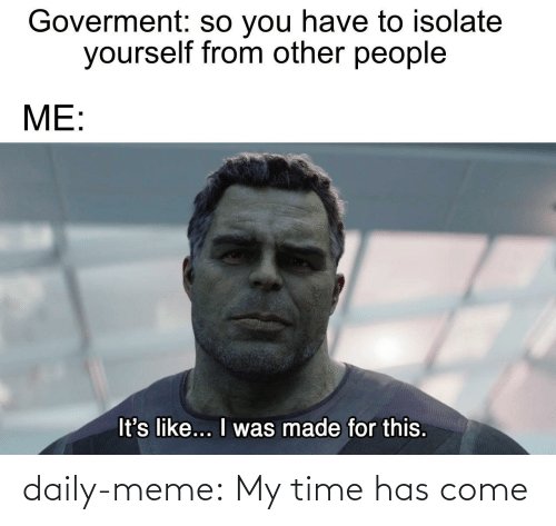 daily: daily-meme:  My time has come