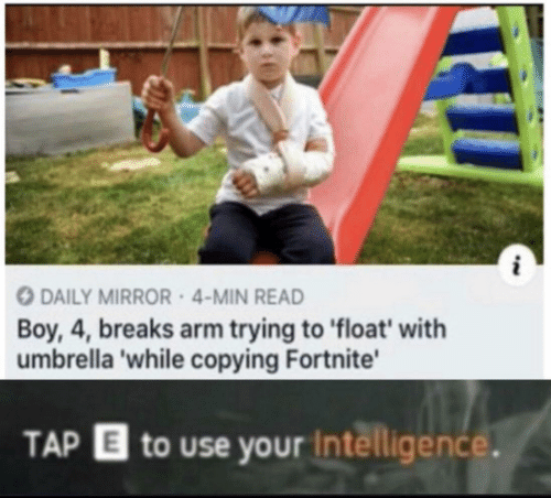 arm: DAILY MIRROR 4-MIN READ  Boy, 4, breaks arm trying to float' with  umbrella 'while copying Fortnite'  TAP  to use your Intelligence.