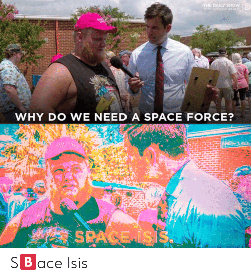 daily show: DAILY SHOW  TH TREVOR NOAH  WHY DO WE NEED A SPACE FORCE? S🅱️ace Isis