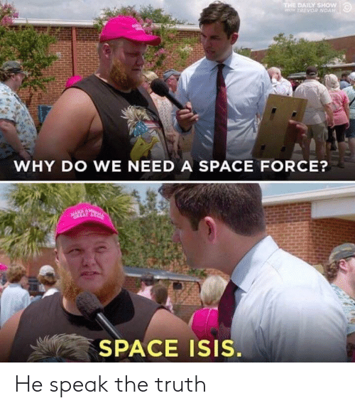daily show: DAILY SHOW  WHY DO WE NEED A SPACE FORCE?  EAT  SPACE ISIS. He speak the truth