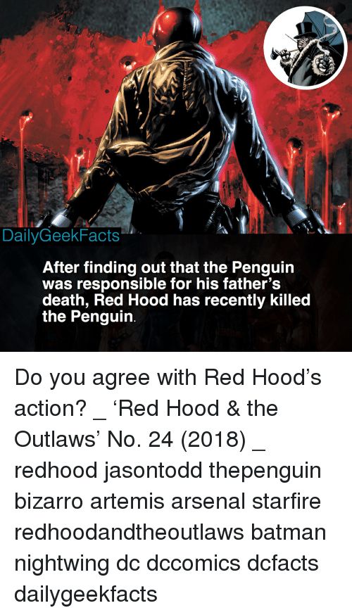 artemis: DailyGeekFacts  After finding out that the Penguin  was responsible for his father's  death, Red Hood has recently killed  the Penguin Do you agree with Red Hood's action? _ 'Red Hood & the Outlaws' No. 24 (2018) _ redhood jasontodd thepenguin bizarro artemis arsenal starfire redhoodandtheoutlaws batman nightwing dc dccomics dcfacts dailygeekfacts
