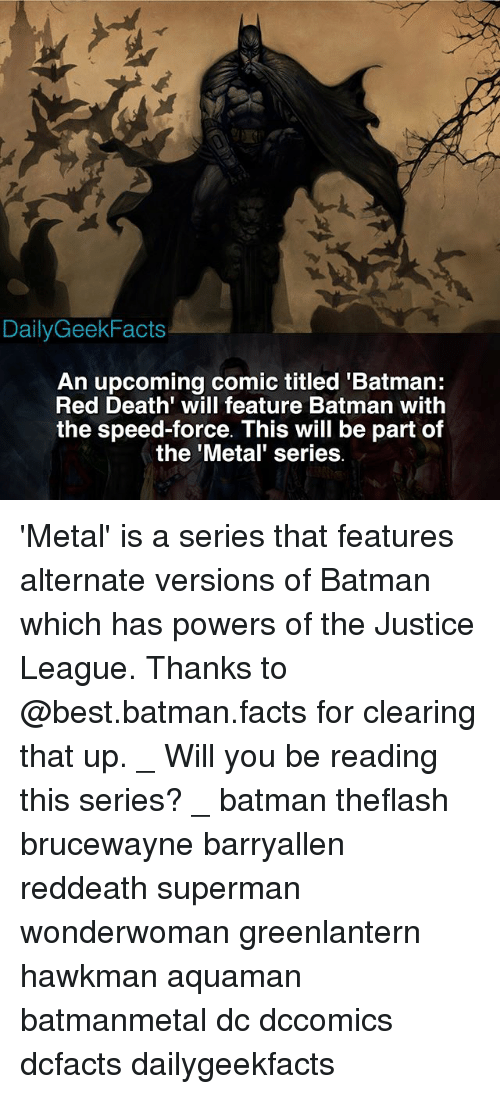 Best Batman: DailyGeekFacts  An upcoming comic titled 'Batman:  Red Death' will feature Batman with  the speed-force. This will be part of  the 'Metal' series 'Metal' is a series that features alternate versions of Batman which has powers of the Justice League. Thanks to @best.batman.facts for clearing that up. _ Will you be reading this series? _ batman theflash brucewayne barryallen reddeath superman wonderwoman greenlantern hawkman aquaman batmanmetal dc dccomics dcfacts dailygeekfacts