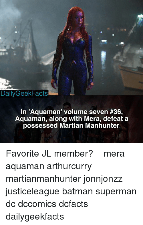 Defeation: DailyGeekFacts  In 'Aquaman' volume seven #36  Aquaman, along with Mera, defeat a  possessed Martian Manhunter. Favorite JL member? _ mera aquaman arthurcurry martianmanhunter jonnjonzz justiceleague batman superman dc dccomics dcfacts dailygeekfacts