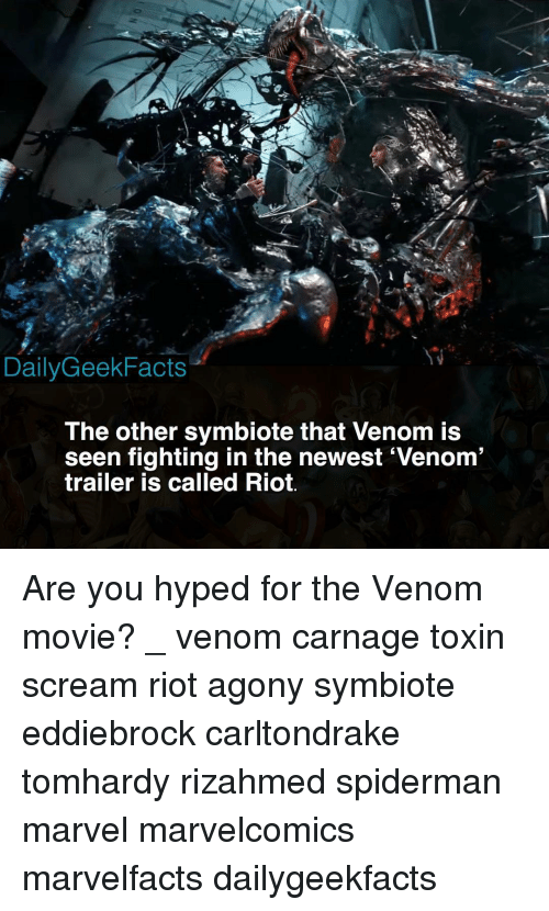 Carnage: DailyGeekFacts  The other symbiote that Venom is  seen fighting in the newest Venom  trailer is called Riot. Are you hyped for the Venom movie? _ venom carnage toxin scream riot agony symbiote eddiebrock carltondrake tomhardy rizahmed spiderman marvel marvelcomics marvelfacts dailygeekfacts