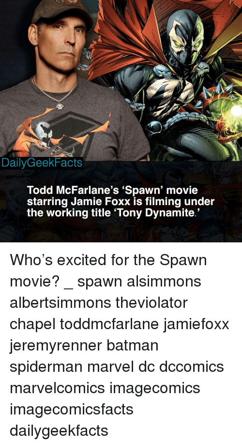 dynamite: DailyGeekFacts  Todd McFarlane's 'Spawn' movie  starring Jamie Foxx is filming under  the working title 'Tony Dynamite Who's excited for the Spawn movie? _ spawn alsimmons albertsimmons theviolator chapel toddmcfarlane jamiefoxx jeremyrenner batman spiderman marvel dc dccomics marvelcomics imagecomics imagecomicsfacts dailygeekfacts