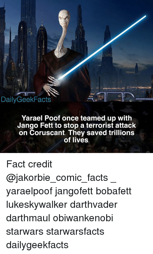 poof: DailyGeekFacts  Yarael Poof once teamed up with  Jango Fett to stop a terrorist attack  on Coruscant. They saved trillions  of lives Fact credit @jakorbie_comic_facts _ yaraelpoof jangofett bobafett lukeskywalker darthvader darthmaul obiwankenobi starwars starwarsfacts dailygeekfacts