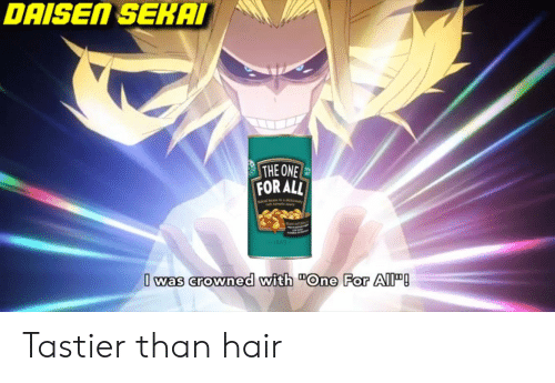 """Hair, One, and All: DAISEN SEKAI  THE ONE  FOR ALL  1869  I was crowned with """"One For All! Tastier than hair"""
