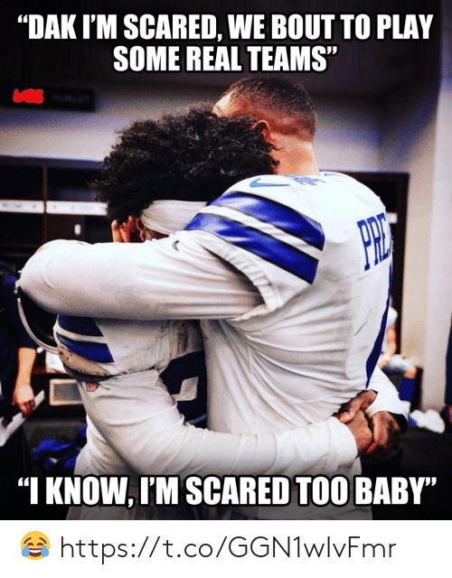"Football, Nfl, and Sports: ""DAK I'M SCARED, WE BOUT TO PLAY  SOME REAL TEAMS""  ""I KNOW, I'M SCARED TOO BABY"" ? https://t.co/GGN1wIvFmr"