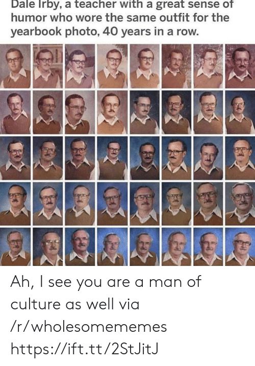 Teacher, Who, and Culture: Dale Irby, a teacher with a great sense of  humor who wore the same outfit for the  yearbook photo, 40 years in a row Ah, I see you are a man of culture as well via /r/wholesomememes https://ift.tt/2StJitJ