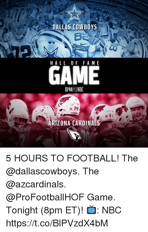Arizona Cardinals: DALLAS COWBOYS  HALLOF F A ME  GAME  8PMETINBC  3  CARDINALS  ARIZONA CARDINALS 5 HOURS TO FOOTBALL!  The @dallascowboys. The @azcardinals. @ProFootballHOF Game. Tonight (8pm ET)! 📺: NBC https://t.co/BlPVzdX4bM