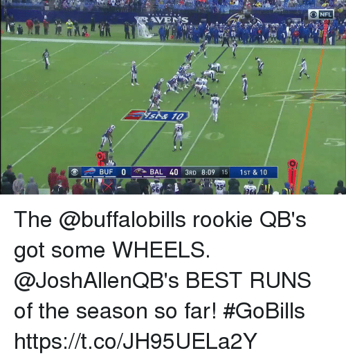 Memes, Nfl, and Best: DALTIMORE  NFL  BUF 0  BAL 40 3RD 8:09 15 1ST&10  25 The @buffalobills rookie QB's got some WHEELS.  @JoshAllenQB's BEST RUNS of the season so far! #GoBills https://t.co/JH95UELa2Y