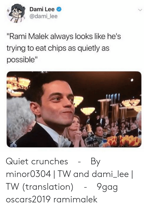 """9gag, Memes, and Quiet: Dami Lee  @dami lee  """"Rami Malek always looks like he's  trying to eat chips as quietly as  possible""""  OET Quiet crunches⠀ -⠀ By minor0304 