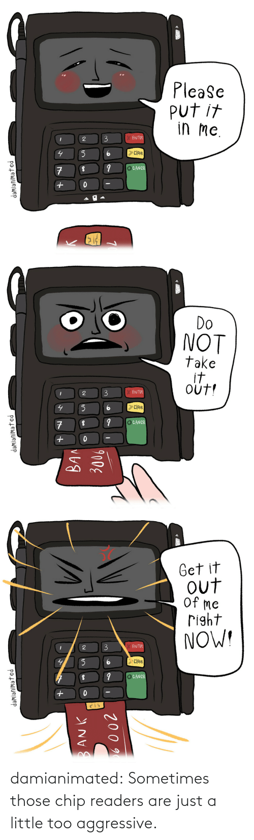 A Little: damianimated: Sometimes those chip readers are just a little too aggressive.