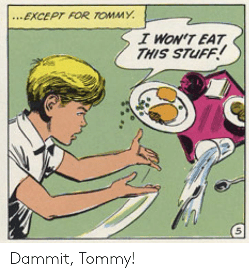 tommy: Dammit, Tommy!