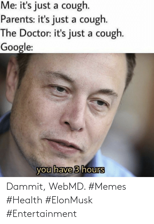 health: Dammit, WebMD. #Memes #Health #ElonMusk #Entertainment
