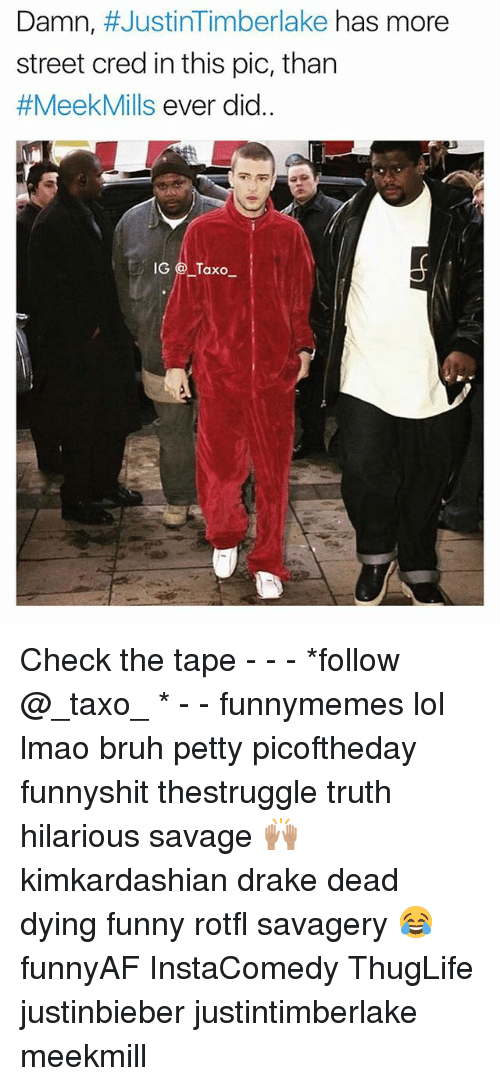Bruh, Drake, and Funny: Damn, #JustinTimberlake has more  street cred in this pic, than  #MeekMills ever did.  IGTaxo- Check the tape - - - *follow @_taxo_ * - - funnymemes lol lmao bruh petty picoftheday funnyshit thestruggle truth hilarious savage 🙌🏽 kimkardashian drake dead dying funny rotfl savagery 😂 funnyAF InstaComedy ThugLife justinbieber justintimberlake meekmill