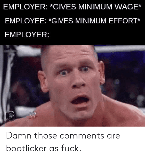 damn: Damn those comments are bootlicker as fuck.