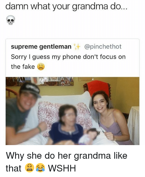 Gentlemane: damn what your grandma do.  supreme gentleman @pinchethot  Sorry I guess my phone don't focus on  the fake Why she do her grandma like that 😩😂 WSHH