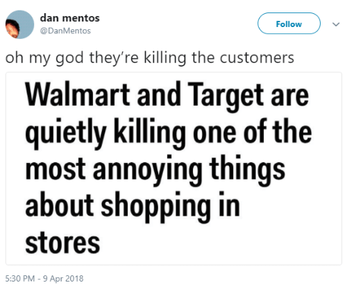 God, Mentos, and Oh My God: dan mentos  @DanMentos  Follow  oh my god they're killing the customers  Walmart and Target are  quietly killing one of the  most annoying things  about shopping in  stores  5:30 PM - 9 Apr 2018