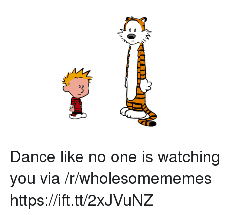 Dance, One, and Via: Dance like no one is watching you via /r/wholesomememes https://ift.tt/2xJVuNZ