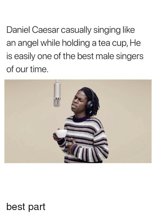 singers: Daniel Caesar casually singing like  an angel while holding a tea cup, He  is easily one of the best male singers  of our time. best part