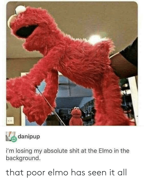 Elmo: danipup  i'm losing my absolute shit at the Elmo in the  background that poor elmo has seen it all