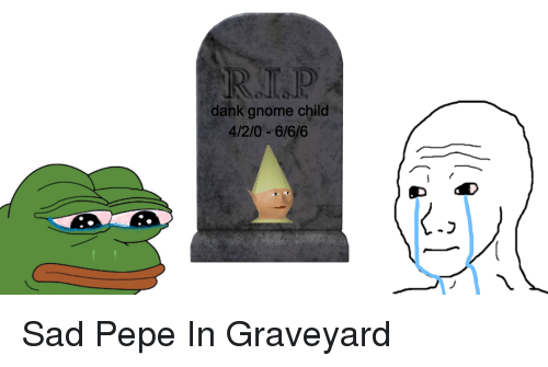 Dank Gnome Child 420 666 Sad Pepe In Graveyard Dank Meme On