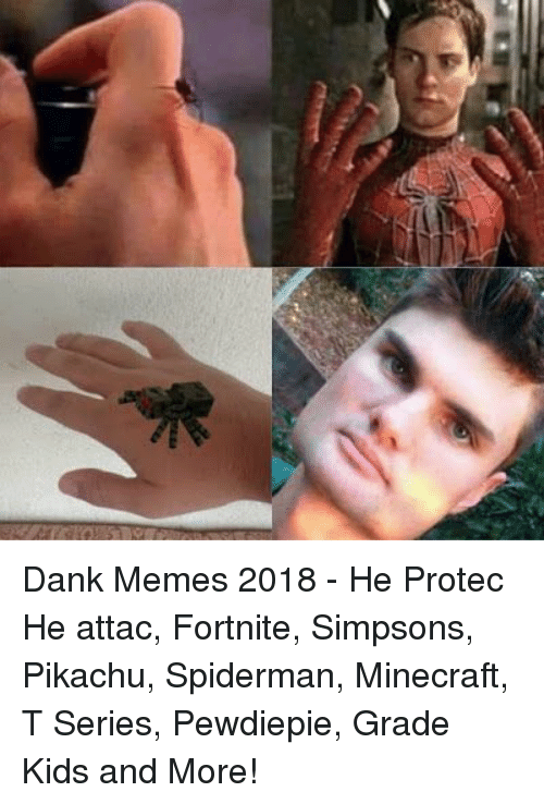 Memes 2018: Dank Memes 2018 - He Protec He attac, Fortnite, Simpsons, Pikachu, Spiderman, Minecraft, T Series, Pewdiepie, Grade Kids and More!