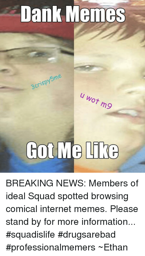 Dank Memes U Wot Mo Got Me Like BREAKING NEWS Members of Ideal Squad