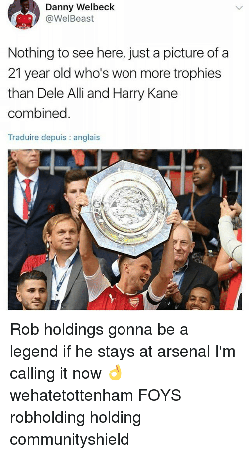 Wonned: Danny Welbeck  @WelBeast  Nothing to see here, just a picture of a  21 year old who's won more trophies  than Dele Alli and Harry Kane  combined.  Traduire depuis : anglais Rob holdings gonna be a legend if he stays at arsenal I'm calling it now 👌 wehatetottenham FOYS robholding holding communityshield