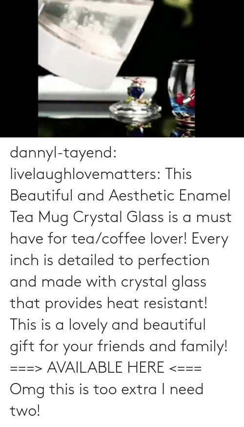 novelty: dannyl-tayend:  livelaughlovematters:   This Beautiful and Aesthetic Enamel Tea Mug Crystal Glass is a must have for tea/coffee lover! Every inch is detailed to perfection and made with crystal glass that provides heat resistant! This is a lovely and beautiful gift for your friends and family! ===> AVAILABLE HERE <===    Omg this is too extra I need two!