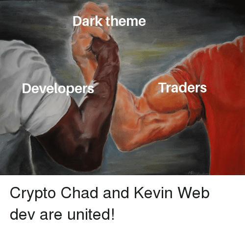 Crypto: Dark theme  Developers  Traders Crypto Chad and Kevin Web dev are united!