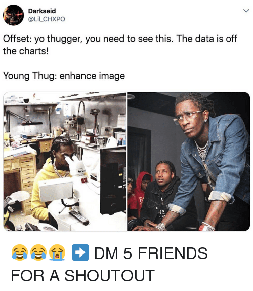 Friends, Memes, and Thug: Darkseid  @Lil_CHXPO  Offset: yo thugger, you need to see this. The data is off  the charts!  Young Thug: enhance image  P/ 😂😂😭 ➡️ DM 5 FRIENDS FOR A SHOUTOUT