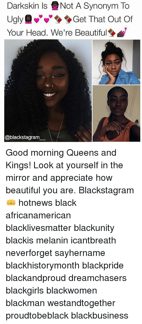 Darkskins: Darkskin Is eNot A Synonym To  Ugly Get That Out Of  Your Head. We're Beautiful  @blackstagram Good morning Queens and Kings! Look at yourself in the mirror and appreciate how beautiful you are. Blackstagram👑 hotnews black africanamerican blacklivesmatter blackunity blackis melanin icantbreath neverforget sayhername blackhistorymonth blackpride blackandproud dreamchasers blackgirls blackwomen blackman westandtogether proudtobeblack blackbusiness