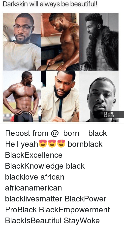 Darkskins: Darkskin will always be beautiful!  orn  lack Repost from @_born__black_ Hell yeah😍😍😍 bornblack BlackExcellence BlackKnowledge black blacklove african africanamerican blacklivesmatter BlackPower ProBlack BlackEmpowerment BlackIsBeautiful StayWoke
