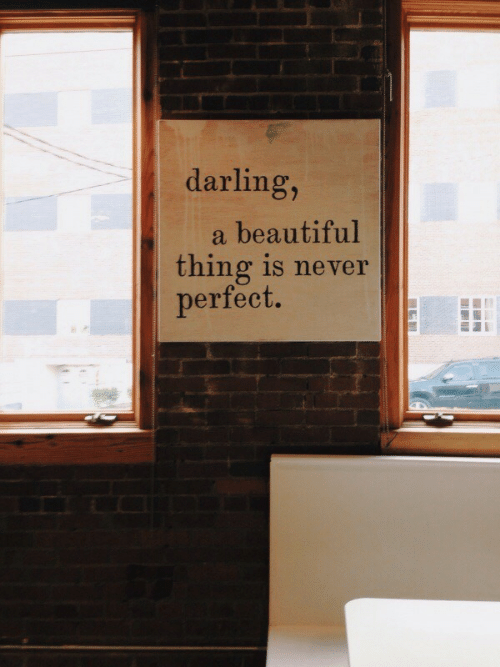 Beautiful, Never, and Darling: darling,  a beautiful  thing is never  perfect.