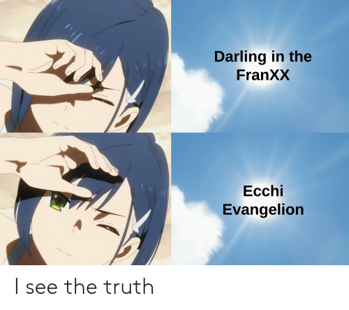 Anime, Truth, and Evangelion: Darling in the  FranXX  Ecchi  Evangelion I see the truth