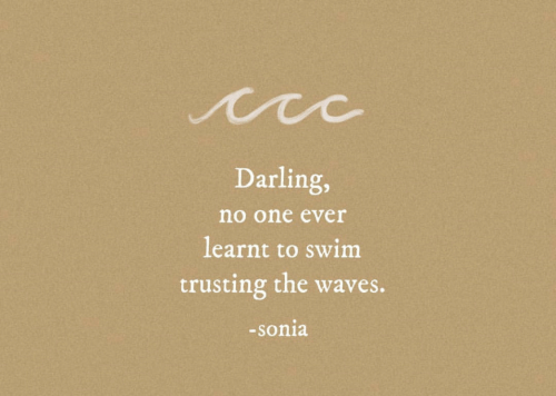 Waves, One, and Darling: Darling,  no one ever  learnt to swim  trusting the waves.  -sonia