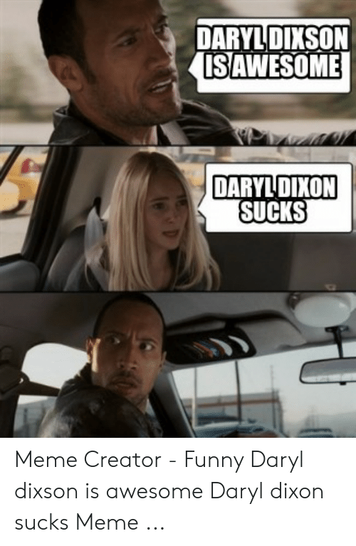 Funny, Meme, and Awesome: DARYLDIKSON  SAWESOME  DARYLDIXON  SUCKS Meme Creator - Funny Daryl dixson is awesome Daryl dixon sucks Meme ...