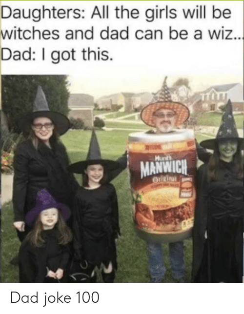 wiz: Daughters: All the girls will be  witches and dad can be a wiz...  Dad: I got this  Hunts  MANWICH  OUURinal Dad joke 100