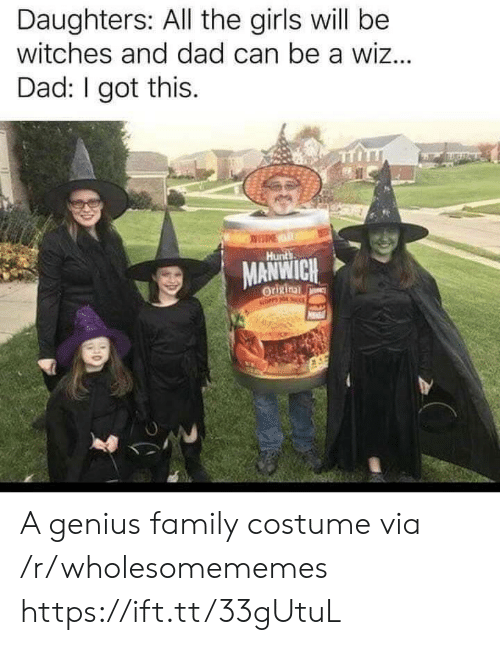 wiz: Daughters: All the girls will be  witches and dad can be a wiz...  Dad: I got this.  Hunts  MANWICH  Origina  NOPP HO A genius family costume via /r/wholesomememes https://ift.tt/33gUtuL