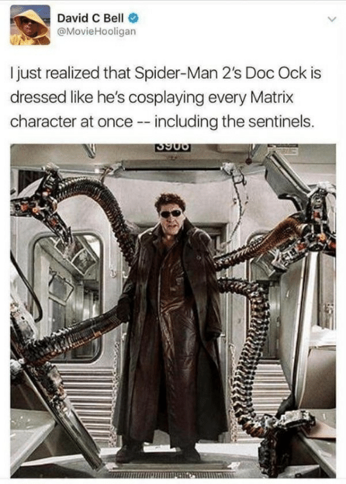 Matrix: David C Bell  @MovieHooligan  I just realized that Spider-Man 2's Doc Ock is  dressed like he's cosplaying every Matrix  character at once - including the sentinels.